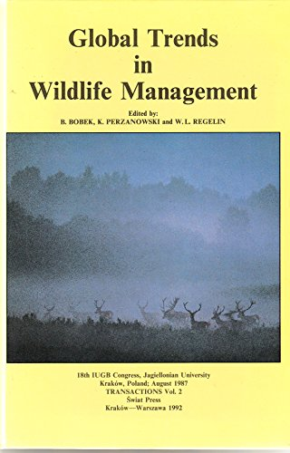 Global Trends in Wildlife Management | 18th IUGB Congress, Krakow, August 1987, Transactions Volume...