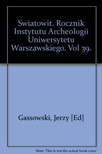 Swiatowit. Rocznik Instytutu Archeologii Uniwersytetu Warszawskiego. Vol 39.: Gassowski, Jerzy [Ed]