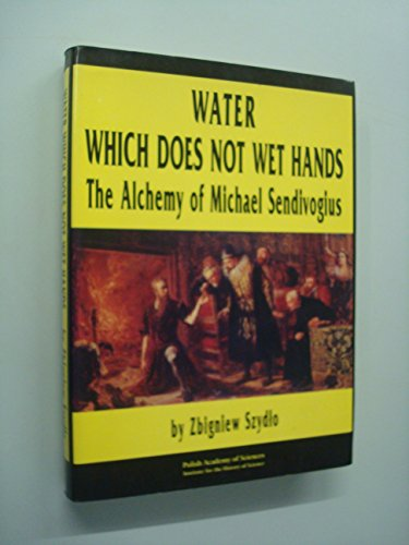 9788386062454: Water which does not wet hands: The alchemy of Michael Sendivogius