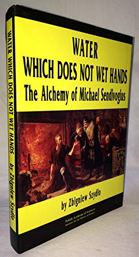 Water Which Does Not Wet Hands: The Alchemy Of Michael Sendivogius (FINE COPY OF VERY SCARCE ...