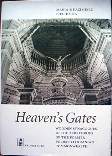 9788386117536: Heaven's Gates: Wooden Synagogues in the Territories of the Former Polish-Lithuanian Commonwealth