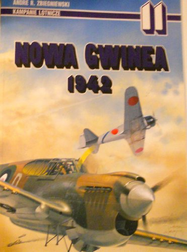 Kampanie Lotnicze 11 - Nowa Gwinea 1942: Zbiegniewski, Andre R.