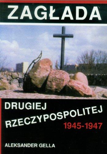 Zaglada Drugiej Rzeczypospolitej: 1945-1947 (Polish Edition): Gella, Aleksander