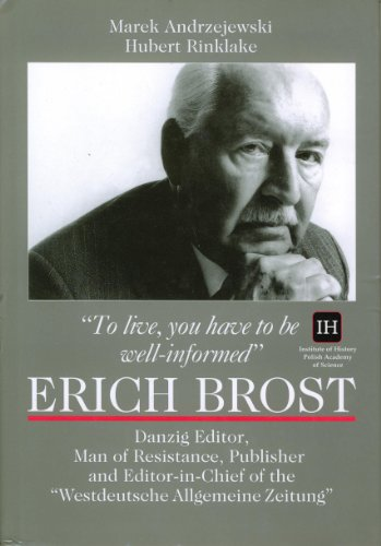 To live, you have to be well-informed: Erich Brost : Danzig editor, man of resistance, publisher ...