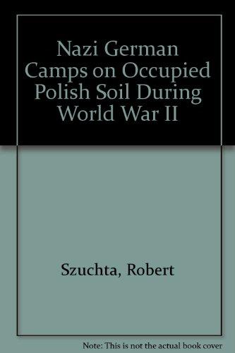 Nazi German Camps on Occupied Polish Soil: Robert Szuchta