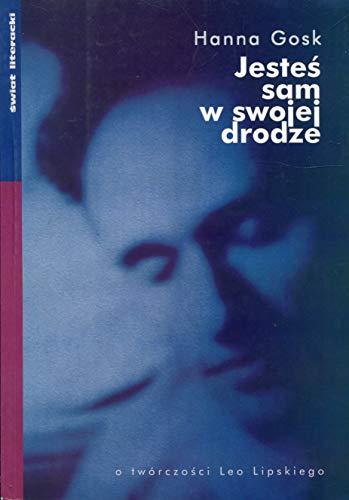 9788386646746: Jesteś sam w swojej drodze: O twórczości Leo Lipskiego (Polish Edition)