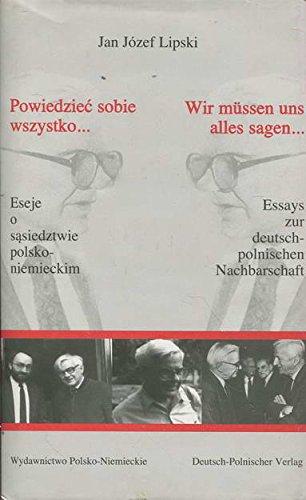 9788386653027: Powiedziec sobie wszystko--: Eseje o sasiedztwie polsko- niemieckim (Publicystyka)