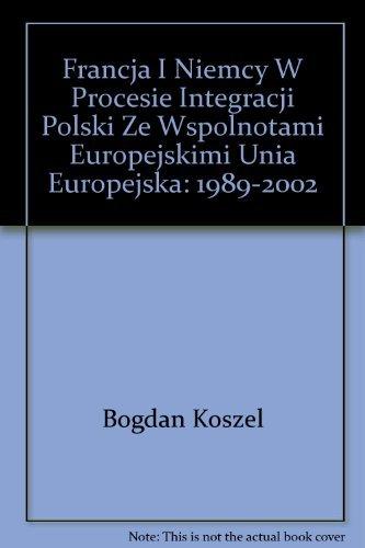 Francja I Niemcy W Procesie Integracji Polski: Bogdan Koszel