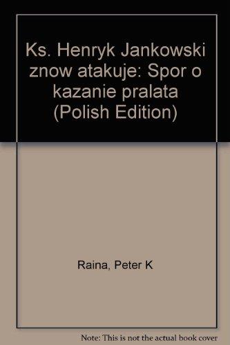 "Ks. Henryk Jankowski ""znow atakuje"": Spor o: Peter K Raina"