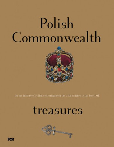 polish commonwealth. On the history of Polish collecting fromthe 13th century to the late 18th: ...