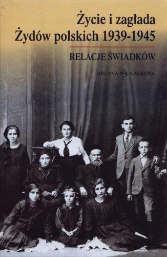 Zycie i zaglada Zydow polskich 1939-1945 Relacje s.: Praca Zbiorowa