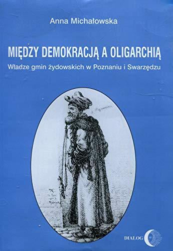 MIEDZY DEMOKRACJA A OLIGARCHIA: W±ADZE GMIN ZYDOWSKICH: ANNA MICHA±OWSKA