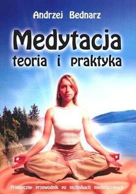 Medytacja teoria i praktyka: Praktyczny przewodnik po: Bednarz, Andrzej