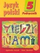 Miedzy nami 5 Jezyk polski Podrecznik: Murdzek, Anna and