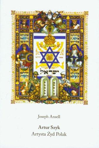 Artur Szyk. Artysta, Zyd, Polak./Arthur Szyk: Artist,: Ansell Joseph P.: