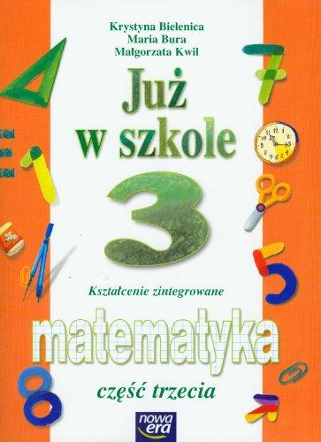 Juz w szkole 3 Matematyka Czesc 3: Krystyna Bielenica, Maria