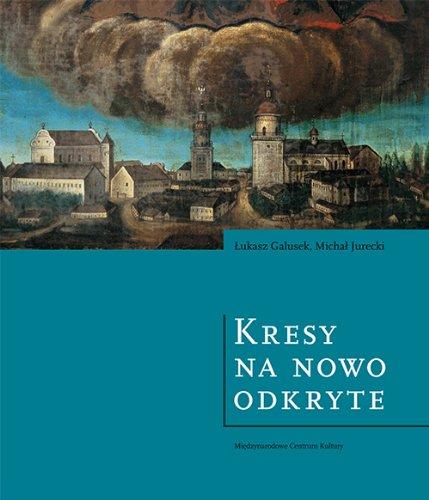 9788389273444: Kresy na nowo odkryte Wspolne dziedzictwo Polski i Ukrainy