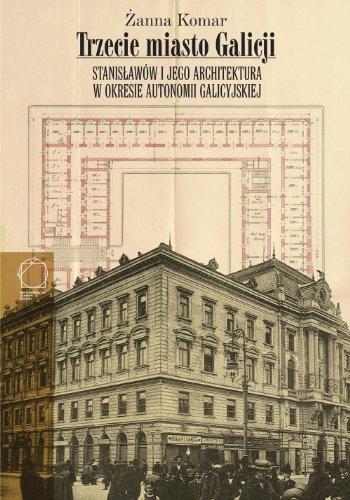 9788389273529: Trzecie miasto Galicji: Stanislawow I Jego Architektura W Okresie Autonomii Galicyjskiej