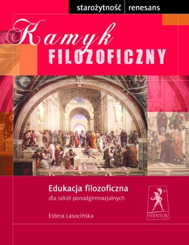 9788389315724: Kamyk filozoficzny Edukacja filozoficzna Starozytnosc - Renesans: Starozytnosc-renesans: Szkoly ponadgimnazjalne