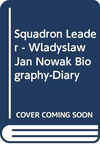 Squadron Leader - Wladyslaw Jan Nowak Biography-Diary