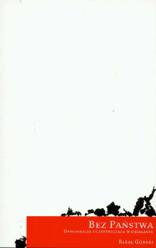 Bez Panstwa: Demokracja Uczestniczaca W Dziaaniu: Gorski, Rafal