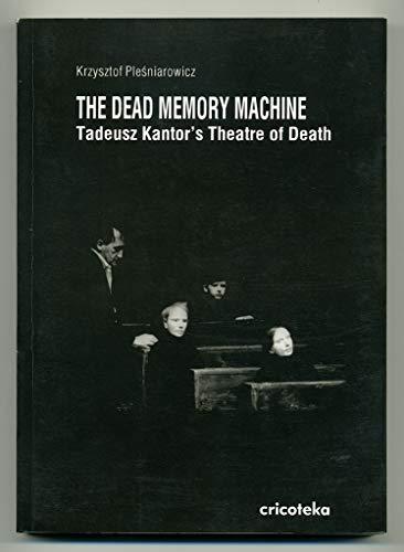 The Dead Memory Machine : Tadeusz Kantor's Theatre of Death: Plesniarowicz, Krzystof