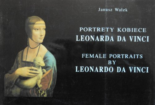 portrety kobiece leonardo da vinci female portraits by leonardo da vinci