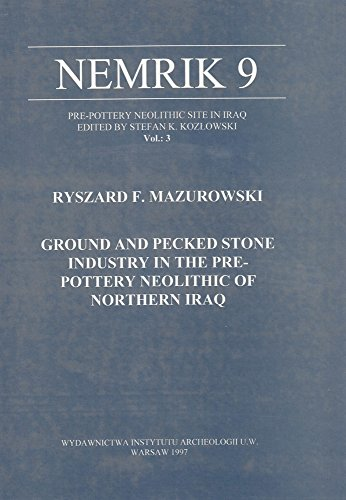 9788390306292: Ground and Pecked Stone Industry in the Pre-Pottery Neolithic of Northern Iraq, Nemrik 9, Vol. 3
