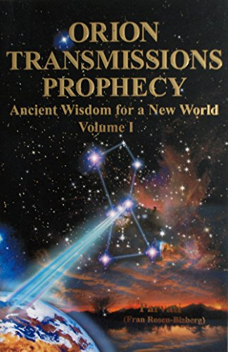Orion Transmissions Prophecy: Ancient Wisdom for a New World, Volume I