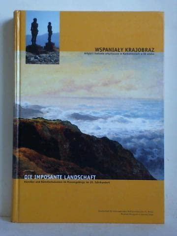Die Imposante Landschaft - Künstler und Künstlerkolonien im Riesengebirge im 20. Jahrhundert ; [das...