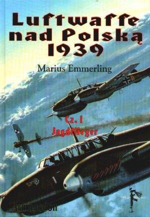 9788391139363: Luftwaffe nad Polska 1939. Czesc I. Jagdflieger
