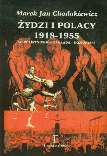 Zydzi I Polacy, 1918-1955: Wspoistnienie--Zagada--Komunizm: Marek Jan chodakiewicz