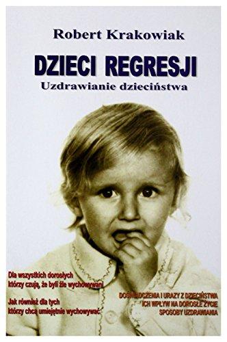 9788391516720: Dzieci regresji. Uzdrawianie dzieciĹstwa - Robert Krakowiak [KSIÄĹťKA]