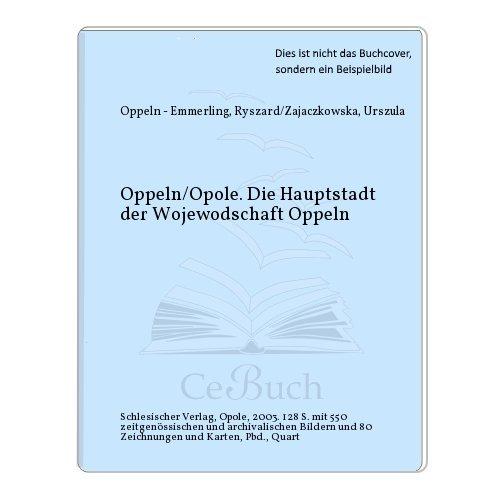 Oppeln/Opole. Die Hauptstadt der Wojewodschaft Oppeln: Oppeln - Emmerling, Ryszard/...