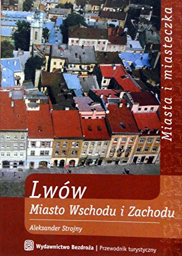 9788391676219: Lwow: Miasto Wschodu I Zachodu (Polish Edition)