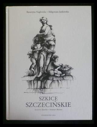 Szkice Szczecinskie / Szczecin Sketches / Stettiner Skizzen: Katarzyna Naglowska (author)...