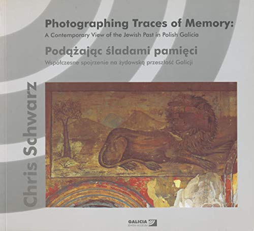 9788392063643: Photographing Traces of Memory: A Contemporary View of the Jewish Past in Polish Galicia