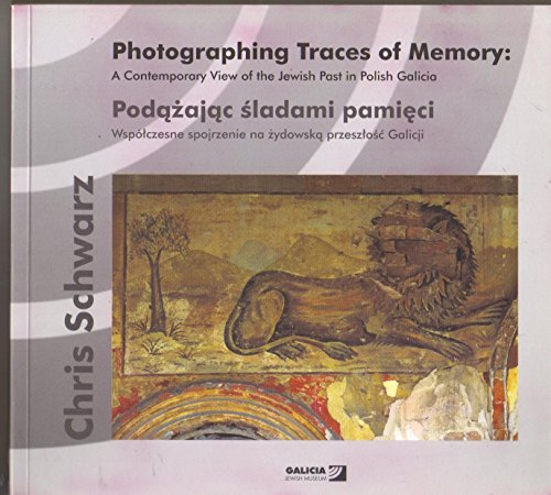 9788392063650: Photographing Traces of Memory: A Contemporary View of the Jewish Past in Polish Galicia