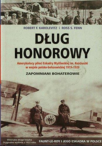 9788392140146: Dług Honorowy Amerykańscy Piloci Eskadry Myśliwskiej Im. Kościuszki W Wojnie Polsko Bolszewickiej 1919 1020: Zapomniani Bohaterowie