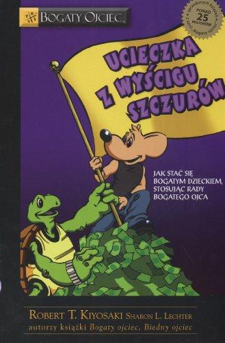 Ucieczka z wyscigu szczurow: Lechter, Sharon L., Kiyosaki, Robert T.