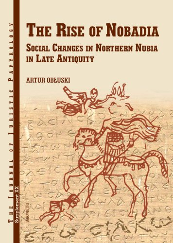 9788392591993: JJP Supplement 20 (2014) Journal of Juristic Papyrology: The Rise of Nobadia Social Changes in Northern Nubia in Late Antiquity (JJP Supplements)