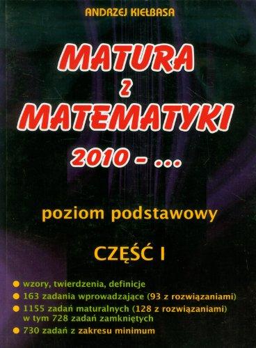 9788392947813: Matura z matematyki 2010-... Poziom podstawowy czesc 1