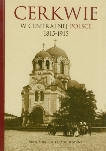 Cerkwie W Centralnej Polsce 1815-1915: Sokol Kiry, Sosna Aleksander