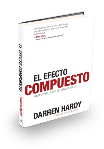 El Efecto Compuesto (The Compound Effect) (Spanish Edition): Darren Hardy