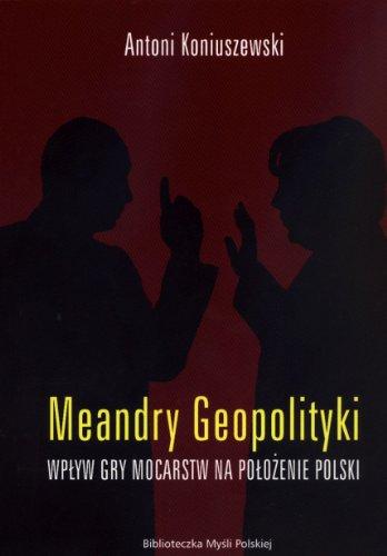 9788393394340: Meandry Geopolityki: Wpyw Gry Mocarstw Na Pooczenie Polski