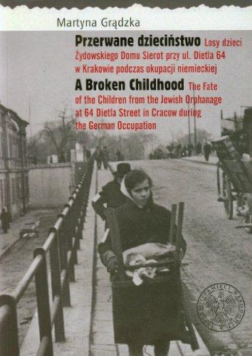 9788393611720: Przerwane dziecinstwo: Losy dzieci Zydowskiego Domu Sierot przy ul. Dietla 64 w Krakowie podczas okupacji niemieckiej