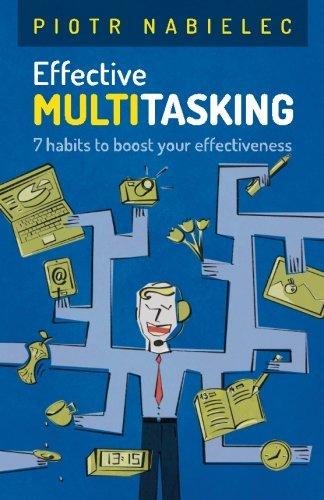 Effective Multitasking 7 Habits to Boost Your Effectiveness: Piotr Nabielec