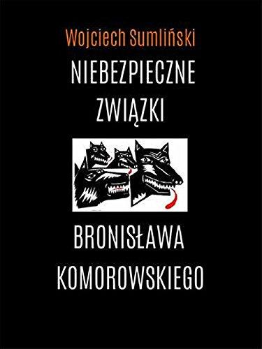 9788393894291: Niebezpieczne zwiazki Bronislawa Komorowskiego