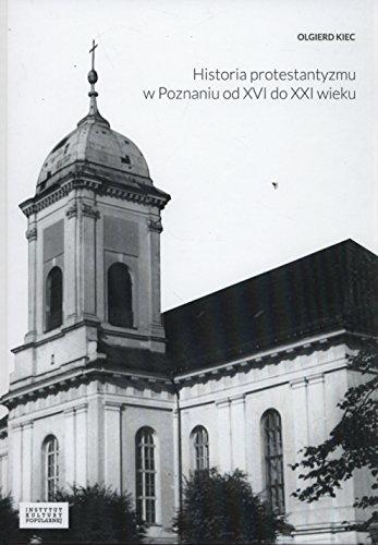 9788393970711: Historia protestantyzmu w Poznaniu od XVI do XXI wieku