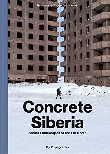 9788395057465: Concrete Siberia: Soviet Landscapes of the Far North